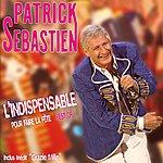 Patrick Sébastien L'indispensable Pour Faire La Fête - Best Of