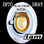 Tam Play-Time (Feat. Suicide Sample)