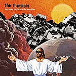 The Thermals The Body, The Blood, The Machine