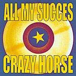 Crazy Horse All My Succès