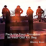 Shirley Kent Pack Up Your Troubles In Your Old Kit Bag - Single