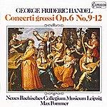 Max Pommer Handel: Concerti Grossi, Op. 6, Nos. 9-12