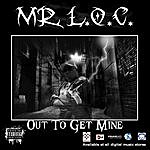 Mr. Loc Out To Get Mine