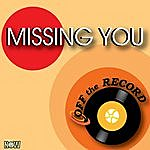Off The Record Missing You