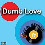 Off The Record Dumb Love