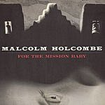 Malcolm Holcombe For The Mission Baby