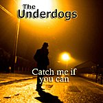 The Underdogs Catch Me If You Can - Single