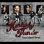 """Kentucky Thunder """"Bout Damn Time"""""""