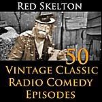 Red Skelton Red Skelton Program - 50 Vintage Comedy Radio Episodes