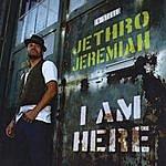 Jethro Jeremiah I Am Here