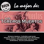 Los Toreros Muertos Rock En Español - Lo Mejor De Toreros Muertos