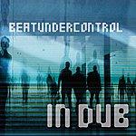 Beatundercontrol Beatundercontrol In Dub
