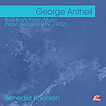 George Antheil Antheil: Bad Boy's Piano Music - Piano Pieces (1919 -1932) (Digitally Remastered)
