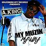 A. King My Muzik My Way