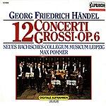 Max Pommer Handel: Concerti Grossi, Op. 6, Nos. 1-12