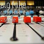 Big Mike Gotta Make It - Single