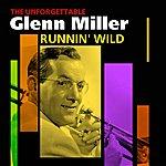 Glenn Miller & His Orchestra Runnin' Wild - The Unforgettable Glenn Miller