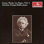 Antonio Pompa-Baldi Grieg, E.: Piano Music, Vol. 3
