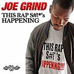 Joe Grind This Rap S#!*'s Happening