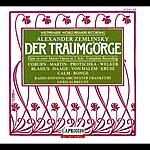 Gerd Albrecht Zemlinsky, A. Von: Traumgorge (Der) [Opera]