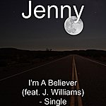 Jenny I'm A Believer (Feat. J. Williams) - Single