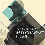 "Nfluence ""Matchless"" (Feat. Deraj)"