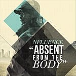 """Nfluence """"Absent From The Body"""""""
