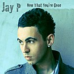 Jay P Now That You're Gone - Single