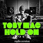 tobyMac Hold On (Radio Version)