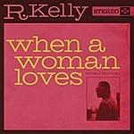 R. Kelly When A Woman Loves