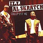 Ill Al Skratch Creep Wit' Me