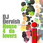 DJ Dervish House 4 Da Lovers