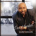 Gary Anglin I'm Healed