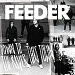 Feeder This Town / Down To The River