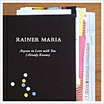 Rainer Maria Anyone In Love With You (Already Knows)