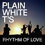 Plain White T's Rhythm Of Love