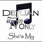 Dejuan 'n' Only She's My