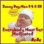 Bebe Everybody Must Get Medicated (Sunny Day Men #4 & 20)