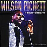 Wilson Pickett If You Need Me