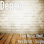 Denzel True Music (Feat. Kev Dolla) - Single