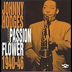 Johnny Hodges & His Orchestra Passion Flower 1940-46