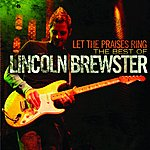 Lincoln Brewster Let The Praises Ring : The Best Of Lincoln Brewster