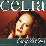 Celia Carry Me Home