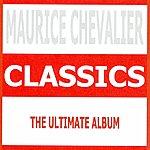 Maurice Chevalier Classics - Maurice Chevalier