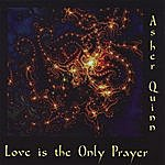 Asher Quinn Love Is The Only Prayer