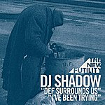DJ Shadow Def Surrounds Us / I've Been Trying