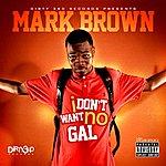 Mark Brown I Don't Want No Gal - Ep