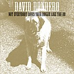 David Dondero Not Everybody Loves Your Doggie Like You Do