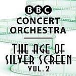 BBC Concert Orchestra The Age Of Silver Screen, Vol. 2