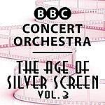 BBC Concert Orchestra The Age Of Silver Screen, Vol. 3